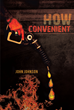 "John Johnson's New Book ""How Convenient"" is a Moving Narrative about a Man's Resolve to Protect the Ones He Loves from Any Harm"