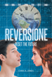 "Author Chris A. Jones's New Book ""Reversione: Reset the Future"" is a Gripping Fantasy in Which Time Travel Is Used to Alter the March Toward Earth's Destruction"
