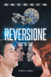 "Chris A. Jones's New Book ""Reversione: Lost in Time"" is an Entrancing Novel Featuring a Plot Revolving around the Concepts of Space-and-Time Travel"