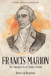 "Author Rebecca Dunahoe's Newly Released ""Francis Marion: The Swamp Fox of Snows Island"" is the Incredible Story of a Historic Hero Whose Legacy Lives On"