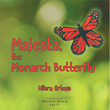 "Hilary Ortega's Newly Released ""Majesta, the Monarch Butterfly"" is a Riveting Book about a Beautiful yet Vain Butterfly and her Road to Knowing the Secret to Having Joy"