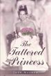 "Joan Meador's Newly Released ""The Tattered Princess"" is the Heartwarming Journey of one Woman's Struggle with Mental Illness."
