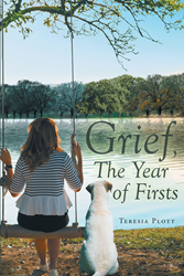 "Teresia Plott's Newly Released ""Grief, The Year of Firsts"" Is a Heartrending Story About a Couple's Life of Faith in God Amidst Struggles"