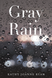 "Kathy Joanne Ryan's Newly Released ""Gray Rain"" is a Touching Personal Story of a Mother who Gradually Becomes Blind and Learns to Trust God's Will in Her Life."
