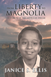 "Janice S. Ellis's Newly Released ""From Liberty to Magnolia: In Search of the American Dream"" is a Powerful Work About the Racism and Sexism Evident in America"