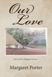 "Margaret Porter's Newly Released ""Our Love"" is a Touching Book Inspired by Old Love Letters Written by Two Teenagers Who Have Fallen Deeply in Love with Each Other."