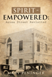 "Author Mary Peninger's Newly Released ""Spirit - Empowered: Azusa Street Revisited"" is an Introduction to One of the Most Powerful Christian Revivals in Church History"