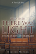 "Author Nessive Watson's Newly Released ""And Then There Was Light"" Is an Emotional Roller Coaster Ride That Unveils the Inner Thoughts and Feelings of the Author"