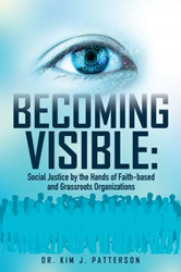 Xulon Press announces the release of Becoming Visible: Social Justice by the Hands of Faith-based and Grassroots Organizations