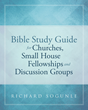 "Author Richard Sogunle's Newly Released ""Bible Study Guide for Churches, Small House Fellowships, and Discussion Groups"" Maximizes the Benefits of Bible Study Groups"