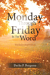 "Derke P. Bergsma's Newly Released ""Monday Through Friday in the Word"" Is an Exciting Work With Selected Bible Readings and Interpretations That Focus on Jesus Christ"