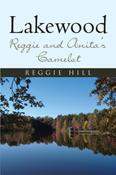 "Author Reggie Hill's Newly Released ""Lakewood: Reggie and Anita's Camelot"" is the Story of a Truly Unique, Tranquil, and Beautiful Place"