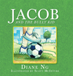"Diane Ng's Newly Released ""Jacob and the Bully Kid"" is a Heartwarming Short Story About Jacob, a Boy Who Gets Bullied by Someone Bigger yet Chooses to be Kind"
