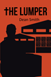 "Dean Smith's Newly Released ""The Lumper"" is an Awe-inspiring Story on how one Man Makes a Comeback from Tragedy as he Seeks the Lord who has Never Left him"