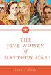 "Janet S. Jagers's Newly Released ""The Five Women of Mathew One"" is a Substantive Work that Features God's Amazing Grace and Love Through the Lives of Extraordinary Women"