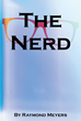 "Raymond Meyer's New Book ""The Nerd"" is an Entertaining Story of the Life and Anti-terrorism Adventures of a Computer Geek and His Supercomputer, Igor"
