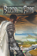 "Thomas Storm's New Book ""Blood of the Gods"" Tells the Enchanting Legend of a Man and his Companions in a Fight Against a Rising New Evil"