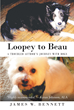 "Author James W. Bennett's New Book ""Loopey to Beau: A Troubled Author's Journey with Dogs"" is a Moving Reminder of the Profound and Positive Impact of Dogs in One's Life"