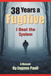 "Eugene Paull's New Book ""38 Years a Fugitive"" is the Memoir of a Man on the Run From the Federal Government for Over Thirty Years"