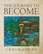 "Author Laura Blackburn's New Book ""The Journey to Become"" is an Evocative Collection of Poetry Celebrating the Vicissitudes of Life and the Immutable Nature of Truth"
