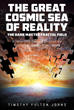 "Timothy Fulton Johns' New Book ""The Great Cosmic Sea of Reality"" is a Knowledgeable Account that Analyzes Science as a Field of Different Parts put in Whole"