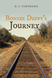 "D. C. Townsend's New Book ""Bonnie Duffy's Journey"" is a Frolicking Adventure Story of an Orphan Girl Who Sets Off on a Journey Inspired by Her Literary Heroes"