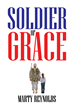 "Marty Reynolds' New Book ""Soldier of Grace"" Is an Action-Packed Narrative about a Former Military and Special Operative's Resolution against a Threat to His Family"