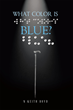 "N Keith Boyd's New Book, ""What Color is Blue?"" Tells the Amazing Life Experiences of William Edward Boyd, a Renowned Blind Chiropractor and the Author's Father"