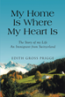 "Author Edith Grosse Prigge's New Book ""My Home is Where My Heart Is"" is a Personal Memoir of Early Years in Switzerland and a New Life in America in 1968"