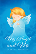 "Martha Manning's Newly Released ""My Angel and Me"" is an Awe-Inspiring Book About the Angel's Presence in Her Life That Reminds Her That God is Always With Her"