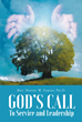 "Rev. Daniel W. Farley, Ph.D.'s Newly Released ""God's Call to Service and Leadership"" Is an Inspiring Book on His Experiences Leading and Serving God as Well as Others"