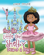 "Author Linda Taylor's new book ""How the Little Girl Shelby Became a Princess"" is a charming tale of determination and the joy of making dreams come true."