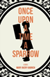 Once Upon a Time a Sparrow by Mary Avery Kabrich
