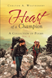 "Author Carlton A. Weathersby's New Book ""Heart of a Champion: A Collection of Poems, Volume 1"" Is an Exploration and Celebration of Life's Complexities in Verse"