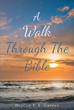 "Deacon F.E. Greene's Newly Released ""A Walk through the Bible: An Interpretation in Layman's Terms"" Is an Encapsulation of the Message in Each Book of Scripture"