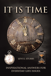 "Levi E. Stubbs's Newly Released ""It is Time: Inspirational Answers for Everyday Life Issues"" Is an Exciting Work That Guides People in Applying God's Word in Their Lives"