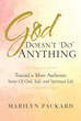 "Marilyn Packard's New Book ""God Doesn't 'Do' Anything"" is a Thought-provoking Account that Delves into the Meaning of God in Human Lives"