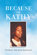 "Sandra Archer Johnson's New Book ""Because of Kathy"" is a Heartwarming Tale Filled With Hope and Determination to Rise Above One's Demons"