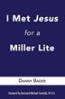 I Met Jesus For A Miller Lite By Danny Bader Out This April