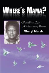 "Author Sheryl Marsh's Newly Released ""Where's Mama? Odessa Brown Toyer, A Woman among Women"" Shares an Inspirational and Empowering Story for those Struggling"