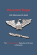 "COL (Ret) John W. Smith's Newly Released ""Wounded Eagle: The Politically Correct Seduction of the Law in Kentucky"" is a Must-read About a Sexual Harassment Investigation"