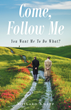 "Millard Knapp's Newly Released ""Come, Follow Me: You Want Me to Do What?"" is an Inspiring Personal Story About a Man's Life and Adventure With the Lord"