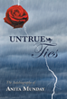 "Anita Munday's New Book ""Untrue Ties"" is a Heartbreaking Real-life Story of a Woman Who Has Loved and Trusted but Was Hurt by Those She Cared for the Most"