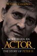 "Author W. Grey Champion's New Book ""More Than an Actor: The Story of Peter H."" is an Engaging Story Depicting the Remarkable Life of Peter Jeremy William Huggins"