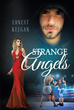 "Ernest Keegan's New Book ""Strange Angels"" Is an Intermingling of Romance and Action, Filled with Scenes of Ferocity and Struggle in the Name of Love"