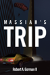 "Author Robert A. Gorman II's New Book ""Massiah's Trip"" is a Suspenseful Story of Mysterious and Supernatural Events and their Effects on a Group of High School Friends"