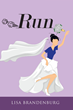 Author Lisa Brandenburg's New Book Run Is an Engaging Story Following Lani's First Serious Relationship and the Dawning Realization That She Deserves Better