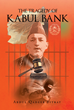 "Abdul Qadeer Fitrat's New Book ""The Tragedy of Kabul Bank"" is a Magnanimous Story of Corruption Caused by a Capitalist Group that Led to Afghanistan's Economic Struggle"