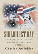 "Charles Sprinkles's New Book ""SHILOH 1ST Day: Turning Point of the American Civil War"" Treads on the Significance of the American Civil War in Historical Context"