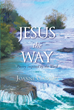 "Joanne Canazzi's Newly Released ""Jesus the Way"" is a Captivating Book of Christian Poems Inspired by God's Awe-Inspiring Love and Mercy"